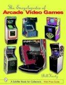 Kurtz, Bill - The Encyclopedia of Arcade Video Games (Schiffer Book for Collectors) - 9780764319259 - V9780764319259