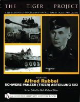 Dale Richard Ritter - THE TIGER PROJECT: A Series Devoted to Germanys World War II Tiger Tank Crews: Book One - Alfred Rubbel - Schwere Panzer (Tiger) Abteilung 503 - 9780764320002 - V9780764320002