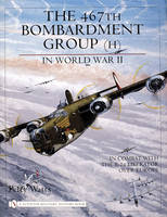 Perry Watts - The 467th Bombardment Group in World War Two - 9780764321658 - V9780764321658