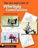 Zuckerman, Gabriel R. - The Art and Craft of Whirligig Construction - 9780764323591 - V9780764323591