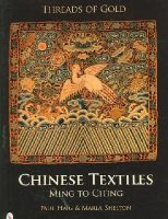 Haig, Paul, Shelton, Marla - Threads of Gold: Chinese Textiles, Ming to Ching - 9780764325380 - V9780764325380