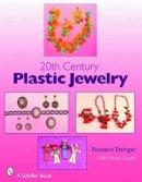 Ettinger, Roseann - 20th Century Plastic Jewelry (Schiffer Book for Collectors) - 9780764326127 - V9780764326127
