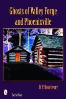 Roseberry, D. P. - Ghosts of Valley Forge and Phoenixville - 9780764326332 - V9780764326332