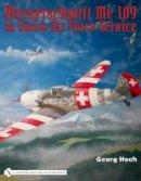 Hoch, Georg - Messerschmitt Me 109 in Swiss Air Force Service - 9780764329241 - V9780764329241