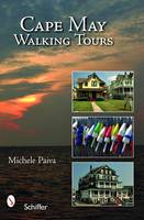 Paiva, Michele - Cape May Walking Tours: Short, Fun, No-stress Tours for All Ages and Abilities - 9780764329463 - V9780764329463