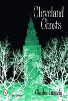 Cassady, Charles, Jr. - Cleveland Ghosts: Nights of the Working Dead in the Modern Midwest - 9780764330025 - V9780764330025