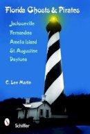 Martin, C. Lee - Florida Ghosts and Pirates: Jacksonville, Fernandina, Amelia Island, St. Augustine, Daytona - 9780764330209 - V9780764330209