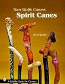 Wolfe, Tom - Tom Wolfe Carves Spirit Canes - 9780764330513 - V9780764330513