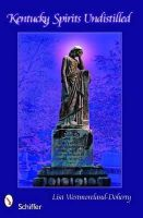Westmoreland-doherty, Lisa - Kentucky Spirits Undistilled: Stories of the Bluegrass State's Famous Haunted Locations - 9780764331428 - V9780764331428