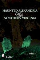 Smith, J. J. - Haunted Alexandria & Northern Virginia - 9780764332586 - V9780764332586