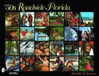Spencer, Donald D. - 50s Roadside Florida: You Are Leaving Key West Flordia the Beginning of U.s. Route No. 1 and Ending in Fort Kent Me., Thank You-come Again State Road Dept. - 9780764333644 - V9780764333644