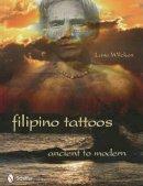 Lane Wilcken - Filipino Tattoos Ancient to Modern - 9780764336027 - V9780764336027
