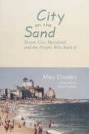 Corddry, Mary - City on the Sand: Ocean City, Maryland, and the People Who Built it - 9780764338205 - V9780764338205