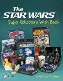 Geoffrey T. Carlton - The Star Wars Super Collector's Wish Book - 9780764338625 - V9780764338625