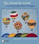 Holly Anderson, Anita Zaleski Weinraub - Trip Around the World: A Country Quilt Block Travelogue - 9780764340000 - V9780764340000