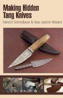 Heinrich Schmidbauer, Hans Joachim Wieland - Making Hidden Tang Knives - 9780764340147 - V9780764340147