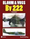 Rudolf Hofling - Blohm & Voss Bv 222 Wiking - 9780764340499 - V9780764340499