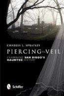 Spratley, Charles L. - Piercing the Veil: Examining San Diego's Haunted History - 9780764341403 - V9780764341403