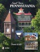 Wolfe, Dennis - Small Town Pennsylvania - 9780764341762 - V9780764341762