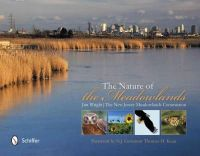 Jim Wright, The New Jersey Meadowlands Commission, With a foreword by Governor Thomas H. Kean - The Nature of the Meadowlands - 9780764341861 - V9780764341861