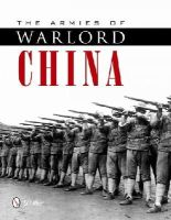 Jowett, Philip S. - The Armies of Warlord China 1911-1928 - 9780764343452 - V9780764343452