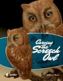 Moore, Jeffrey - Carving the Screech Owl - 9780764343605 - V9780764343605