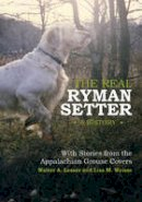 Lesser, Walter A. - The Real Ryman Setter: a History with Stories from the Appalachian Grouse Covers - 9780764345135 - V9780764345135