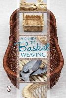 Pieroni, Marie - A Guide to Basket Weaving - 9780764345302 - V9780764345302