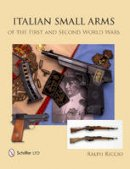 Riccio, Ralph - Italian Small Arms of the First and Second World Wars - 9780764345838 - V9780764345838