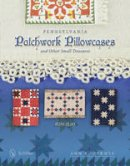Hermes, Ann R. - Pennsylvania Patchwork Pillowcases & Other Small Treasures: 1820-1920 - 9780764346101 - V9780764346101