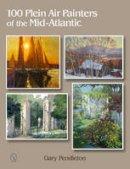 Pendleton, Gary - 100 Plein Air Painters of the Mid-Atlantic - 9780764346194 - V9780764346194