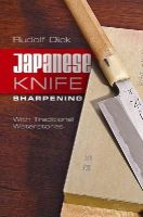 Dick, Rudolf - Japanese Knife Sharpening: With Traditional Waterstones - 9780764346804 - V9780764346804