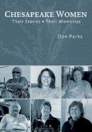 Parks, Don - Chesapeake Women: Their Stories - Their Memories - 9780764347016 - V9780764347016