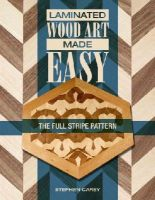 Carey, Stephen - Laminated Wood Art Made Easy: The Full Stripe Pattern - 9780764347306 - V9780764347306