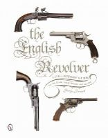 Prescott, George - The English Revolver: A Collectors' Guide to the Guns, their History and Values - 9780764347573 - V9780764347573