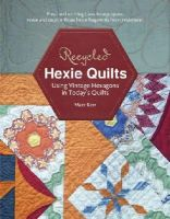 Kerr, Mary W. - Recycled Hexie Quilts: Using Vintage Hexagons in Today's Quilts - 9780764348204 - V9780764348204