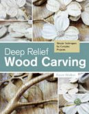 Walker, Kevin - Deep Relief Wood Carving: Simple Techniques for Complex Projects - 9780764348211 - V9780764348211