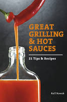 Nowak, Ralf - Great Grilling and Hot Sauces: 21 Recipes and Tips - 9780764348518 - V9780764348518