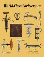 Bull, Donald A.; Paradi, Joseph C.; Giulian, Bertrand B. - World-Class Corkscrews - 9780764349164 - V9780764349164