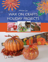 Joy, Miriam - Wax on Crafts Holiday Projects - 9780764349553 - V9780764349553