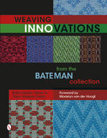 Spady, Robyn, Tracy, Nancy A., Fiddler, Marjorie - Weaving Innovations from the Bateman Collection - 9780764349911 - V9780764349911