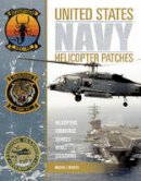 Roberts, Michael L. - United States Navy Helicopter Patches: Helicopters - Commands - Schools - Wings - Squadrons - 9780764350122 - V9780764350122