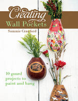 Crawford, Sammie - Creating Wall Pockets: 10 Gourd Projects to Paint and Hang - 9780764350207 - V9780764350207
