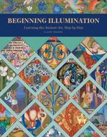 Travers, Claire - Beginning Illumination: Learning the Ancient Art, Step by Step - 9780764350276 - V9780764350276