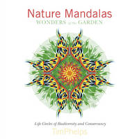 Phelps, Tim - Nature Mandalas Wonders of the Garden: Life Circles of Biodiversity and Conservancy - 9780764350443 - V9780764350443