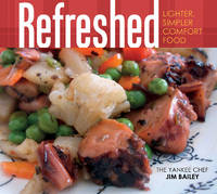 Bailey, Jim - Refreshed: Lighter, Simpler Comfort Food - 9780764350573 - V9780764350573