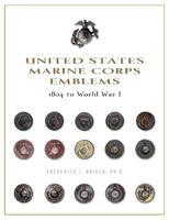 Briuer PhD, Frederick L. - United States Marine Corps Emblems: 1804 to World War I - 9780764350689 - V9780764350689