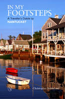 Setterlund, Christopher - In My Footsteps: A Traveler's Guide to Nantucket - 9780764350948 - V9780764350948