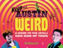 Wassenich, Red - Keeping Austin Weird: A Guide to the (Still) Odd Side of Town - 9780764350962 - V9780764350962