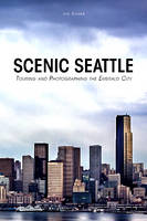 Becker, Joseph - Scenic Seattle: Touring and Photographing the Emerald City - 9780764351167 - V9780764351167